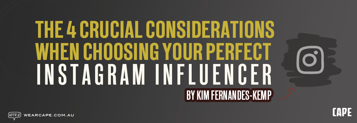 The 4 crucial considerations when choosing your perfect Instagram influencer