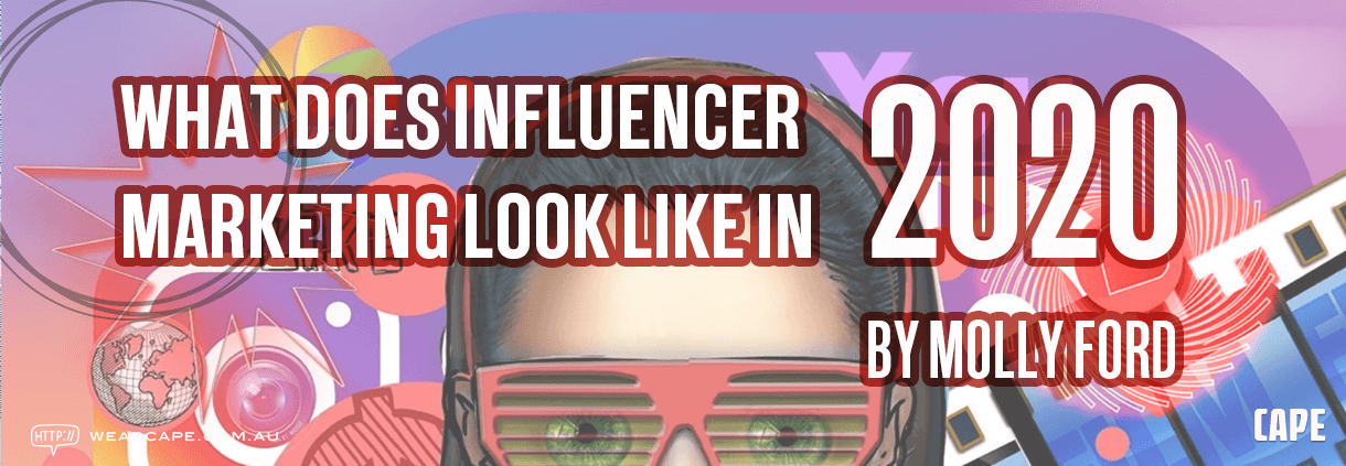 What Does Influencer Marketing Look Like In 2020