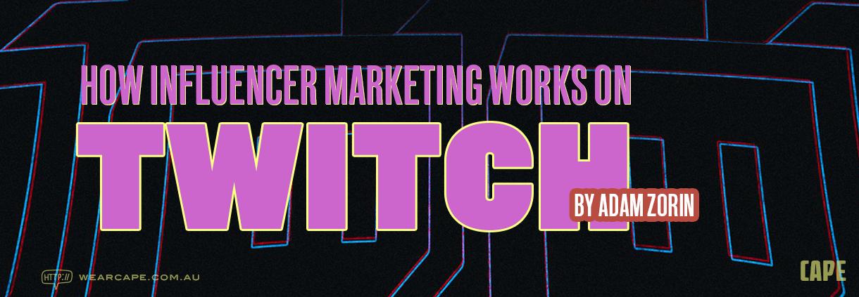 How Influencer Marketing Works on Twitch