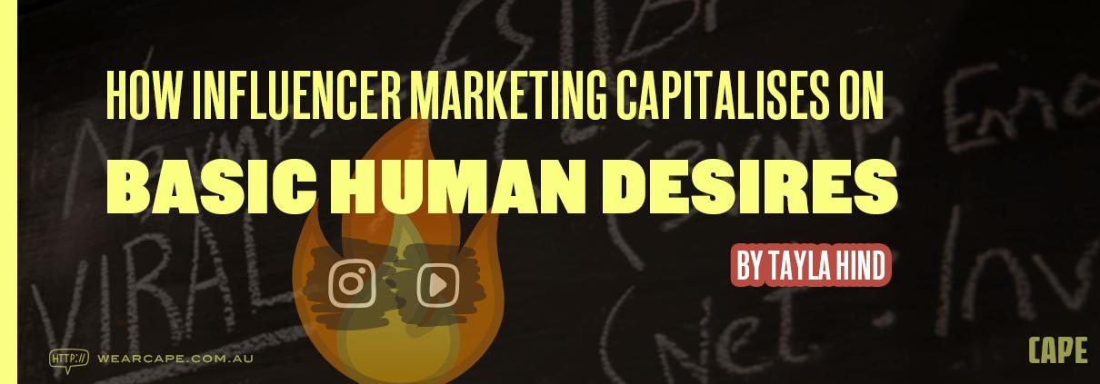 How influencer marketing capitalises on basic human desires