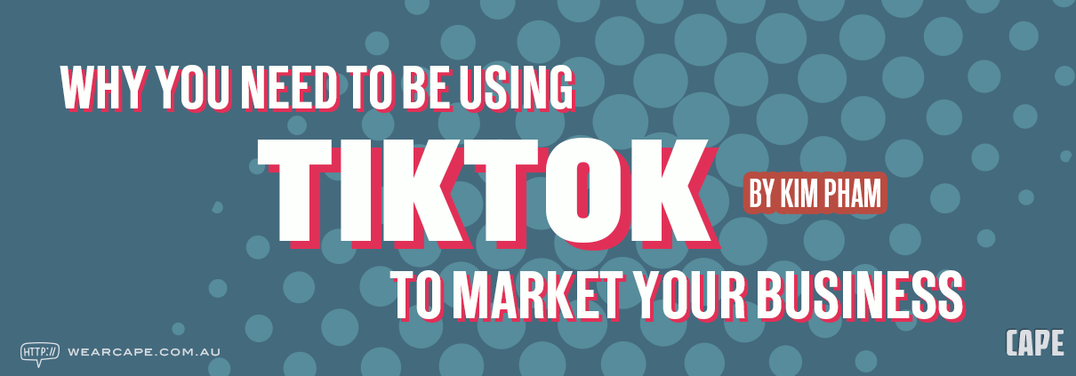 Why you need to be using TikTok to market your business