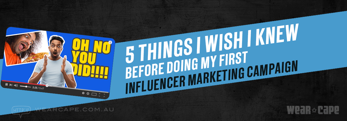 5 Things I Wish I Knew Before Doing My First Influencer Marketing Campaign