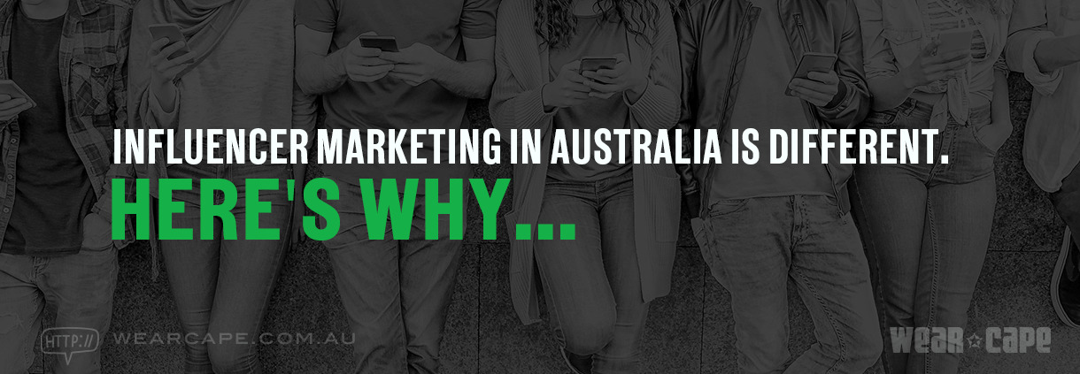 Influencer Marketing in Australia Is Different. Here's Why.