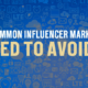 The 10 Most Common Influencer Marketing Mistakes You Need to Avoid